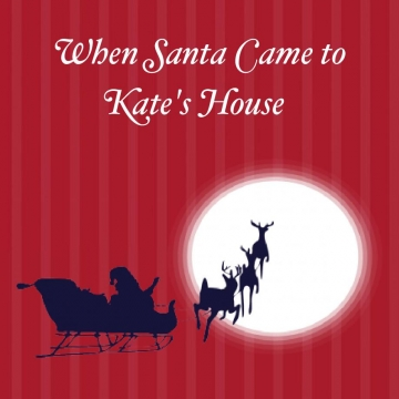 When Santa Came to Kate's House