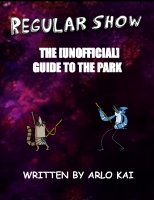 Regular Show: The [UnOfficial] Guide to The Park