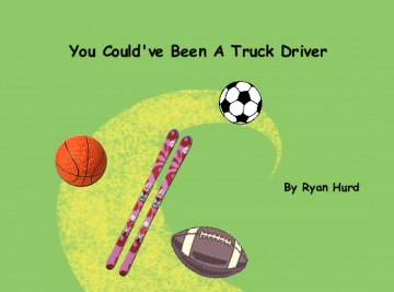 You Could've Been a Truck Driver