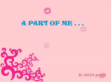 A PART OF ME . . .