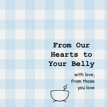 From Our Hearts to Your Belly