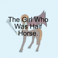 A Girl Who Was Half Horse