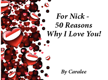 For Nick, 50 Reasons Why I Love You!