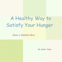 Ways to Satisfy Your Hunger With Healthy Foods