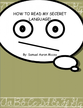 HOW TO READ MY SECRET LANGUAGE!