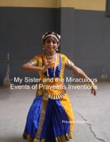 My Sister And The Miraculous Events of Praveens Inventions