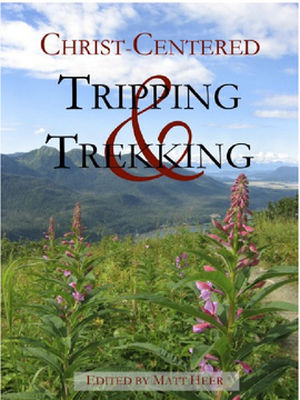 Christ-Centered Tripping and Trekking
