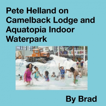 Pete Helland on Camelback Lodge and Aquatopia Indoor Waterpark