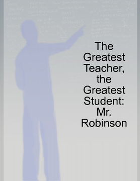 The Greatest Teacher, the Greatest Student: Mr. Robinson