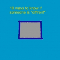 "10 ways to now if someones ""diffrent!"""
