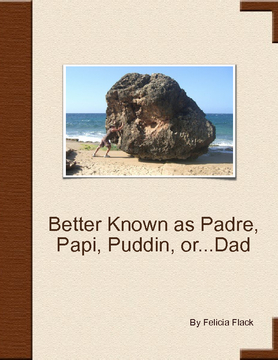 Better Known as...Padre, Papi, Puddin or...Dad