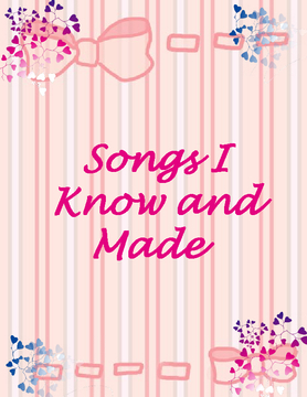 Songs And Poems I Know And Made