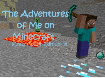 The Adventures of me on Minecraft