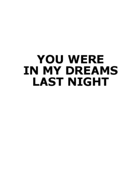 YOUR WERE IN MY DREAMS LAST NIGHT