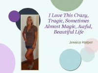 I Love This Crazy, Tragic, Sometimes Almost Magic, Awful, Beautiful Life