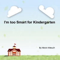 I'm too smart foir Kindergarden