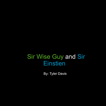 Sir Wise Guy and Sir Einstien