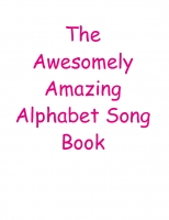 The Awesomely Amazing Alphabet Book