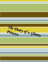 The Diary of a Ghetto Princess