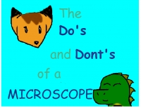The Do's and Dont's of a microscope
