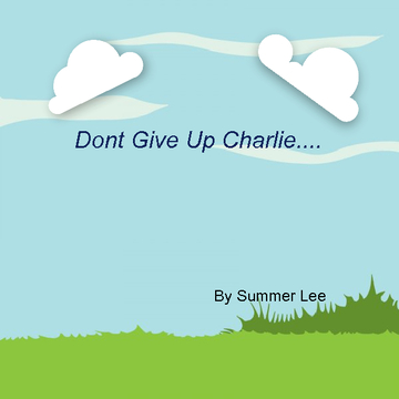 Dont Give Up Charlie...