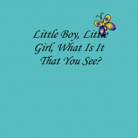 Little Boy, Little Girl, What Is It That You See?