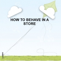 HOW TO BEHAVE IN THE STORE