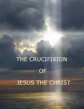 The Crucifixion of Jesus the Christ