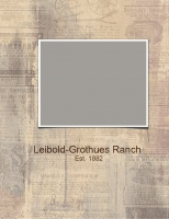 Leibold - Grothues Ranch