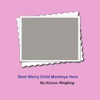 dont worry child mommys here