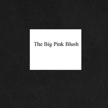 The Big Pink Blush