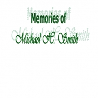 Memories of  Michael H. Smith