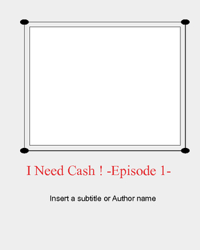 I Need Cash -Episode 1-