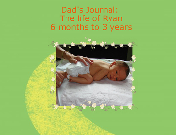 A Dad's Journal:  The Life of Ryan, birth to 3 years