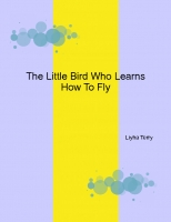 The Little Bird Who Learn's How To Fly