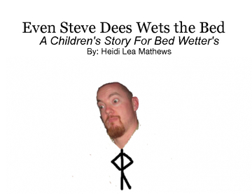 Even Steve Dees Wets The Bed