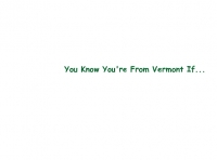 You Know You're From Vermont If...