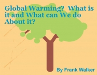 Global Warming? What is that and what can we do About It?