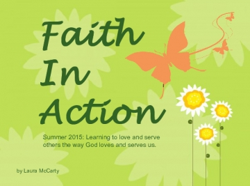 Faith in Action! Summer 2015: Learning to love and serve others the way God loves and serves us