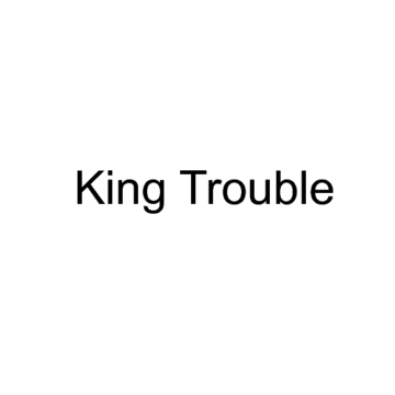 King Trouble