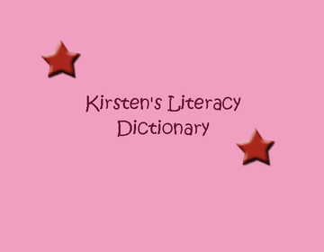 Kirsten's Literacy Dictionary