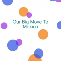 Our big move to Mexico