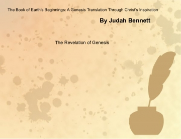 The Book of Earth's Beginnings: A Genesis Translation Through Christ's Inspiration