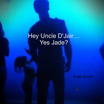 Hey Uncle D'Jair... Yes Jade