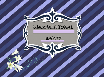 UNCONDITIONAL WHAT?