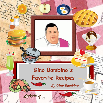 Gino Bambino's Favorite Recipes