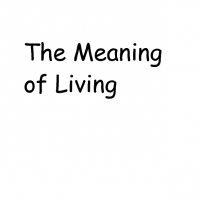 The Meaning of Living