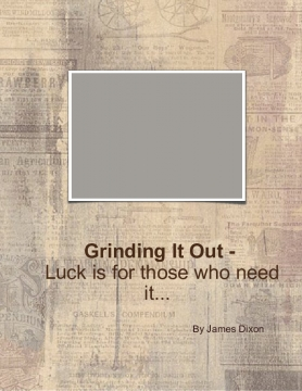 Grinding It Out - Luck is for those who need it...