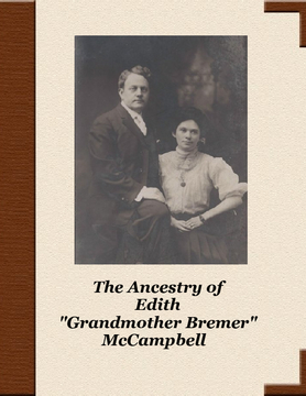 "The Ancestry of Edith ""Grandmother Bremer"" McCampbell"