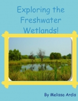 The Eco-Riffic Biome Project; Freshwater Wetlands